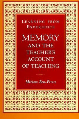Learning from Experience: Memory and the Teacher's Account of Teaching (SUNY (Suny Series, Teacher Preparation and Development)