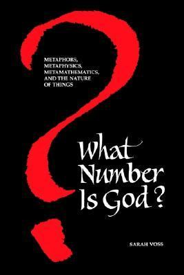 What Number Is God? Metaphors, Metaphysics, Metamathematics, and the Nature of Things
