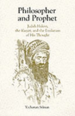 Philosopher and Prophet Judah Halevi, the Kuzari, and the Evolution of His Thought