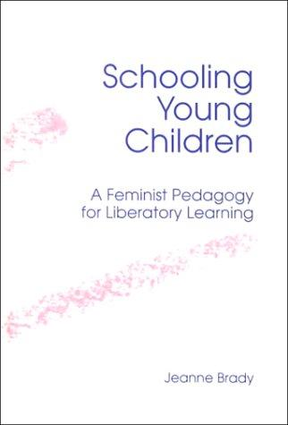 Schooling Young Children: A Feminist Pedagogy for Liberatory Learning