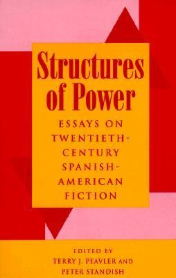 Structures of Power Essays on Twentieth-Century Spanish-American Fiction