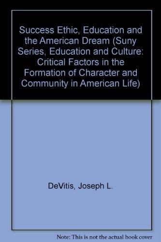 The Success Ethic, Education, and the American Dream (Suny Series, Education and Culture : Critical Factors in the Formation of Character and Community in American Life)