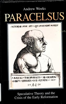 Paracelsus: Speculative Theory and the Crisis of the Early Reformation  (S U N Y Series in Western Esoteric Traditions)