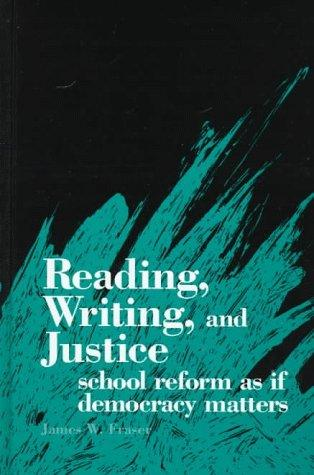 Reading, Writing, and Justice: School Reform As If Democracy Matters (Suny Series, Interruptions -- Border Testimony(Ies) and Critical Discourse/S)