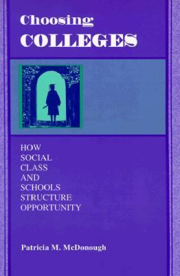 Choosing Colleges How Social Class and Schools Structure Opportunity