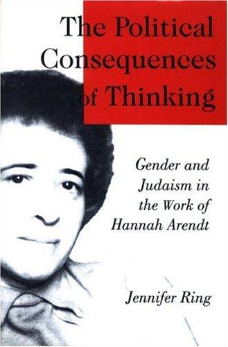 The Political Consequences of Thinking: Gender and Judaism in the Work of Hannah Arendt (S U N Y Series in Political Theory)