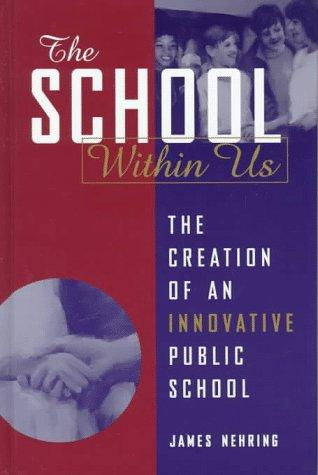 The School Within Us: The Creation of an Innovative Public School (Suny Series, Democracy and Education)
