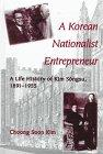 A Korean Nationalist Entrepreneur: A Life History of Kim Songsu, 1891-1955 (S U N Y Series in Korean Studies)