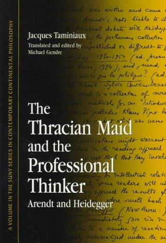 The Thracian Maid and the Professional Thinker: Arendt and Heidegger (Suny Series in Contemporary Continental Philosophy)