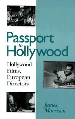 Passport to Hollywood Hollywood Films, European Directors