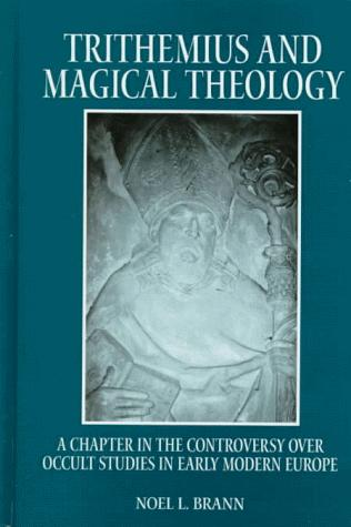 Trithemius and Magical Theology: A Chapter in the Controversy over Occult Studies in Early Modern Europe (S U N Y Series in Western Esoteric Traditions)