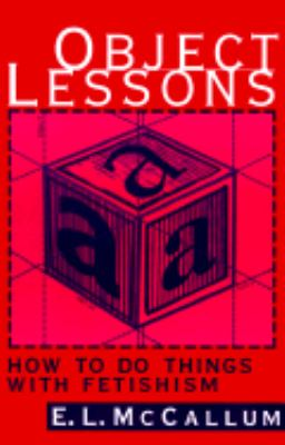 Object Lessons How to Do Things With Fetishism