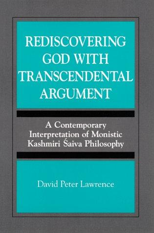 Rediscovering God With Transcendental Argument : A Contemporary Interpretation of Monistic Kashmiri Saiva Philosophy (Suny Series)