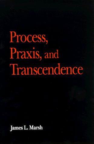 Process, Praxis, and Transcendence (S U N Y Series in the Philosophy of the Social Sciences)