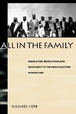 All in the Family Absolutism, Revolution, and Democratic Prospects in the Middle Eastern Monarchies