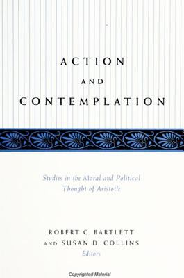 Action and Contemplation Studies in the Moral and Political Thought of Aristotle