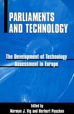 Parliaments and Technology The Development of Technology Assessment in Europe