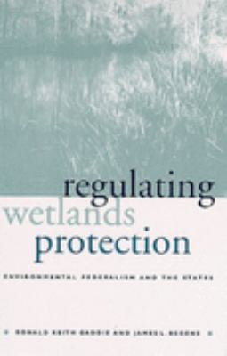 Regulating Wetlands Protection Environmental Federalism and the States