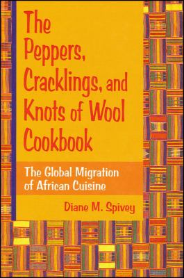 Peppers, Cracklings, and Knots of Wool Cookbook The Global Migration of African Cuisine