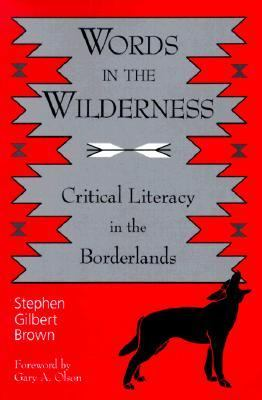 Words in the Wilderness Critical Literacy in the Borderlands