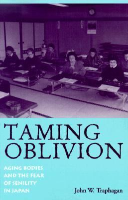 Taming Oblivion Aging Bodies and the Fear of Senility in Japan