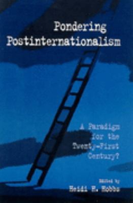 Pondering Postinternationalism A Paradigm for the Twenty-First Century?