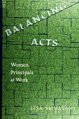 Balancing Acts Women Principals at Work