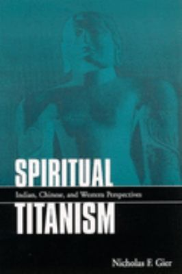 Spiritual Titanism Indian, Chinese, and Western Perspectives
