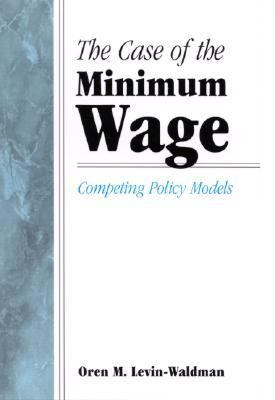 Case of the Minimum Wage Competing Policy Models