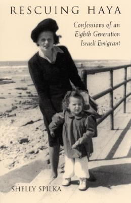 Rescuing Haya Confessions of an Eighth Generation Israeli Emigrant