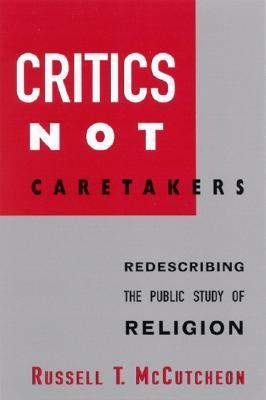 Critics Not Caretakers Redescribing the Public Study of Religion