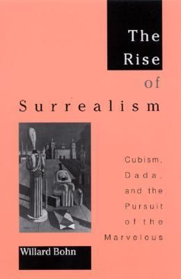 Rise of Surrealism Cubism, Dada, and the Pursuit of the Marvelous