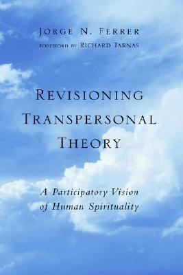Revisioning Transpersonal Theory A Participartory Vision of Human Spirituality