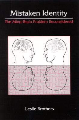 Mistaken Identity The Mind-Brain Problem Reconsidered