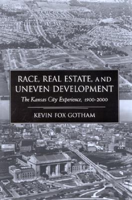 Race, Real Estate, and Uneven Development The Kansas City Experience, 1900-2000