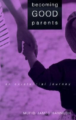 Becoming Good Parents An Existential Journey