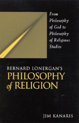 Bernard Lonergan's Philosophy of Religion From Philosophy of God to Philosophy of Religious Studies