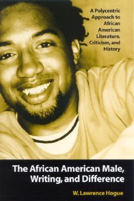 African American Male, Writing, and Difference A Polycentric Approach to African American Literature, Criticism, and History
