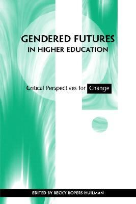 Gendered Futures in Higher Education Critical Perspectives for Change