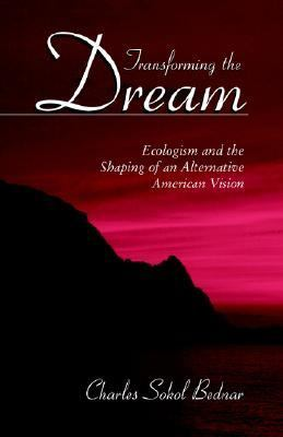 Transforming the Dream Ecologism and the Shaping of an Alternative American Vision