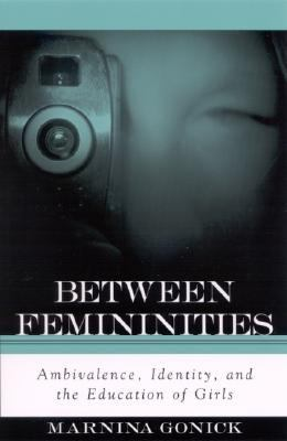 Between Femininities Ambivalence, Identity, and the Education of Girls