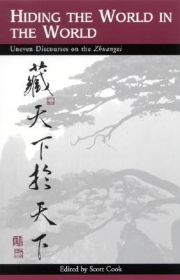 Hiding the World in the World Uneven Discourses on the Zhuangzi