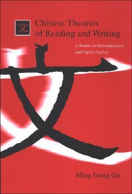 Chinese Theories of Reading And Writing A Route to Hermeneutics And Open Poetics