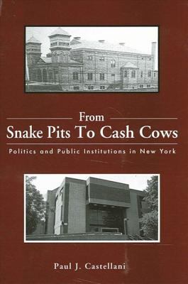 From Snake Pits to Cash Cows Politics and Public Institutions in New York