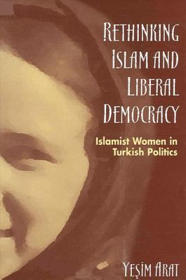 Rethinking Islam and Liberal Democracy Islamist Women in Turkish Politics