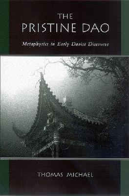 Pristine Dao Metaphysics in Early Daoist Discourse