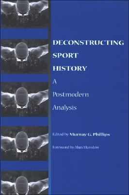 Deconstructing Sport History A Postmodern Analysis