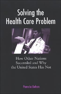 Solving the Health Care Problem How Other Nations Have Succeeded and Why United States Has Failed