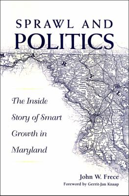 Sprawl and Politics: The Inside Story of Smart Growth in Maryland