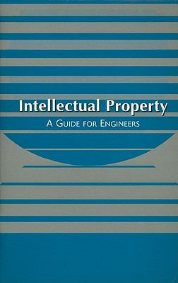 Intellectual Property a Guide for Engineers A Guide for Engineers  A Project for the Committee on Issues Identification, American Society of Mechanical Engineers